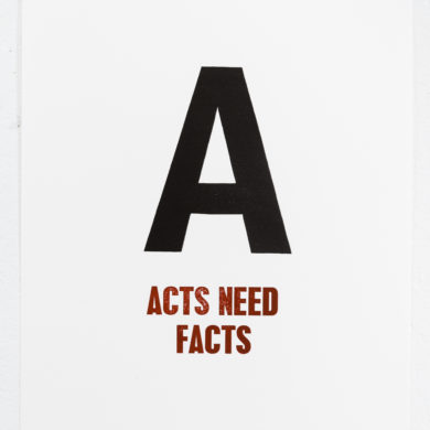 "A3 white paper. A large black A in the middle of the page is followed by ""Acts needs Facts"" in smaller sark red letters. Letters are printed."